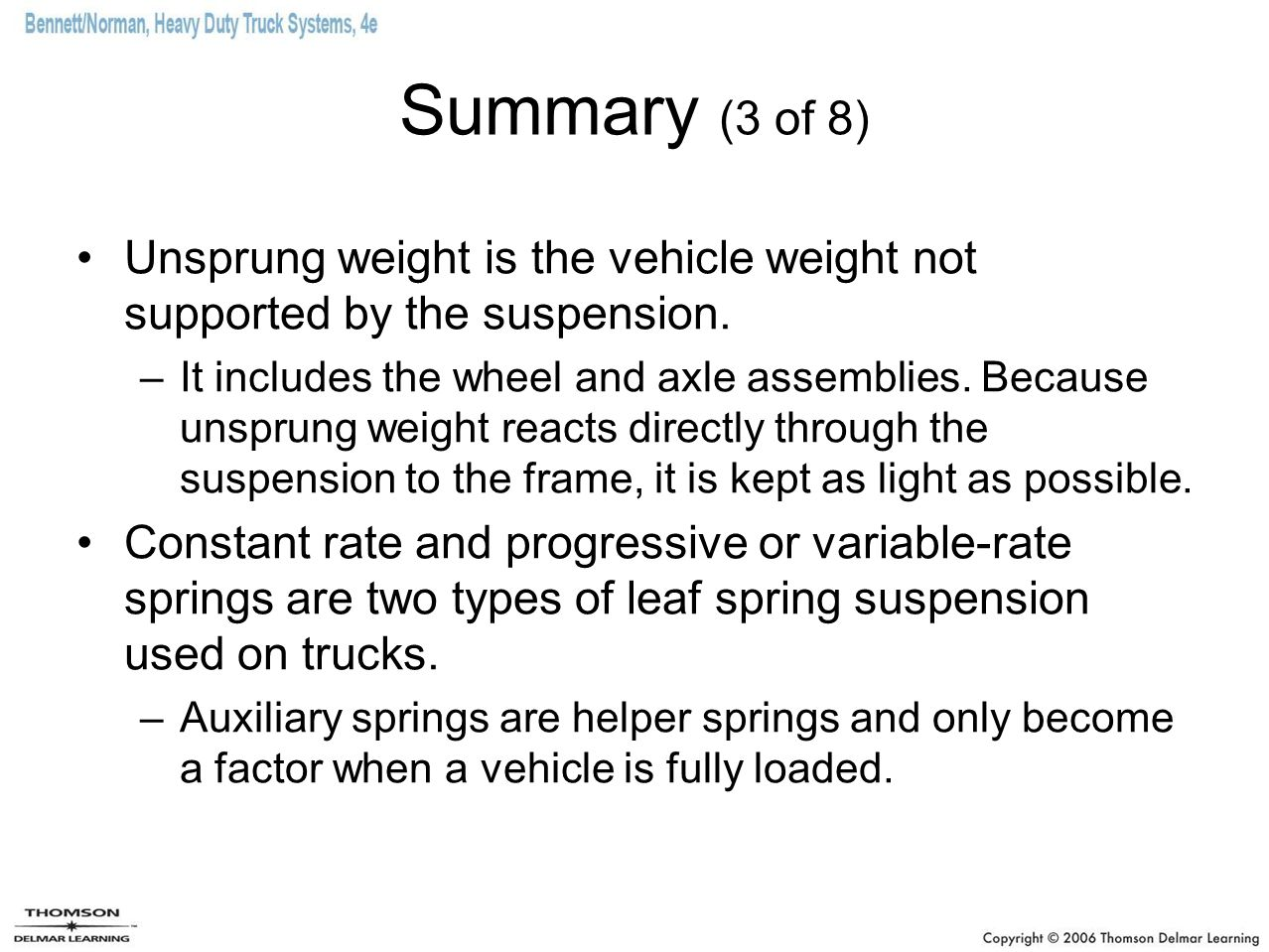 Summary (3 of 8) Unsprung weight is the vehicle weight not supported by the suspension.