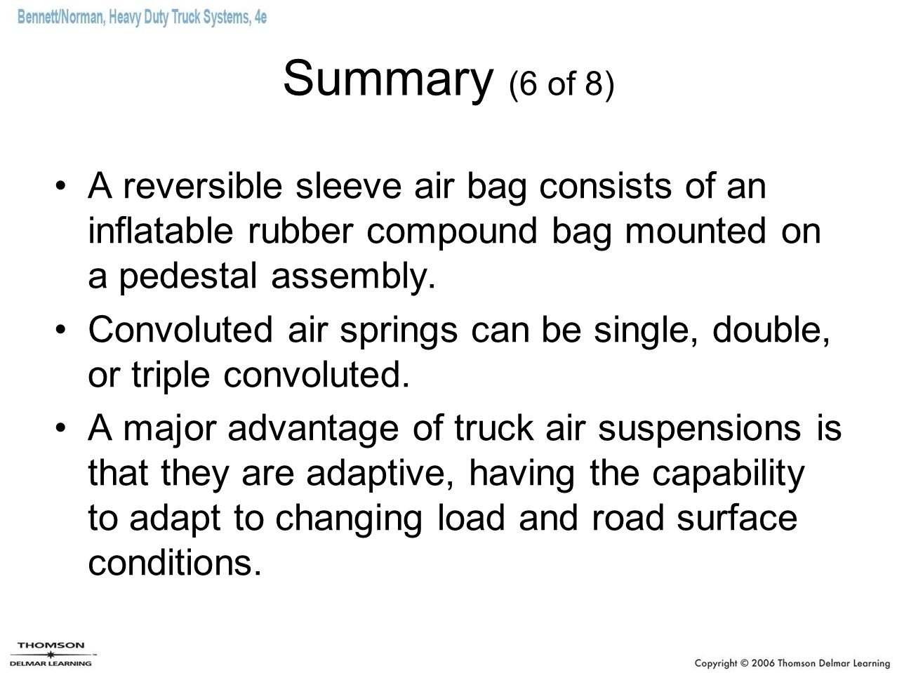 Summary (6 of 8) A reversible sleeve air bag consists of an inflatable rubber compound bag mounted on a pedestal assembly.