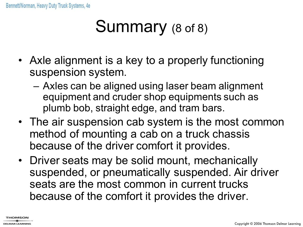 Summary (8 of 8) Axle alignment is a key to a properly functioning suspension system.