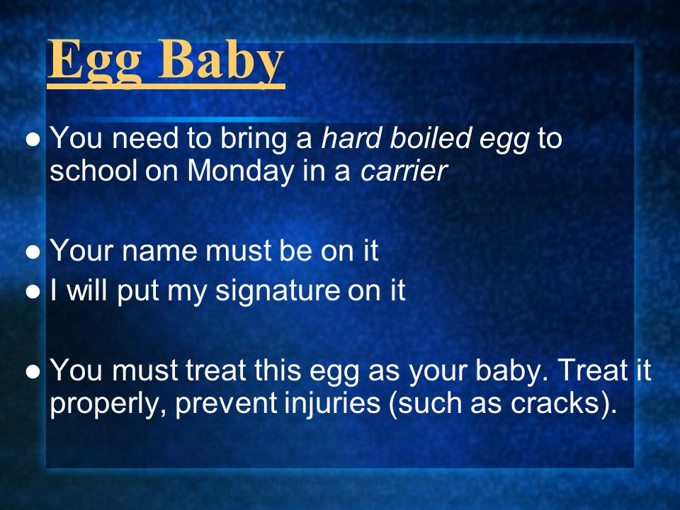 Egg Baby You need to bring a hard boiled egg to school on Monday in a carrier. Your name must be on it.