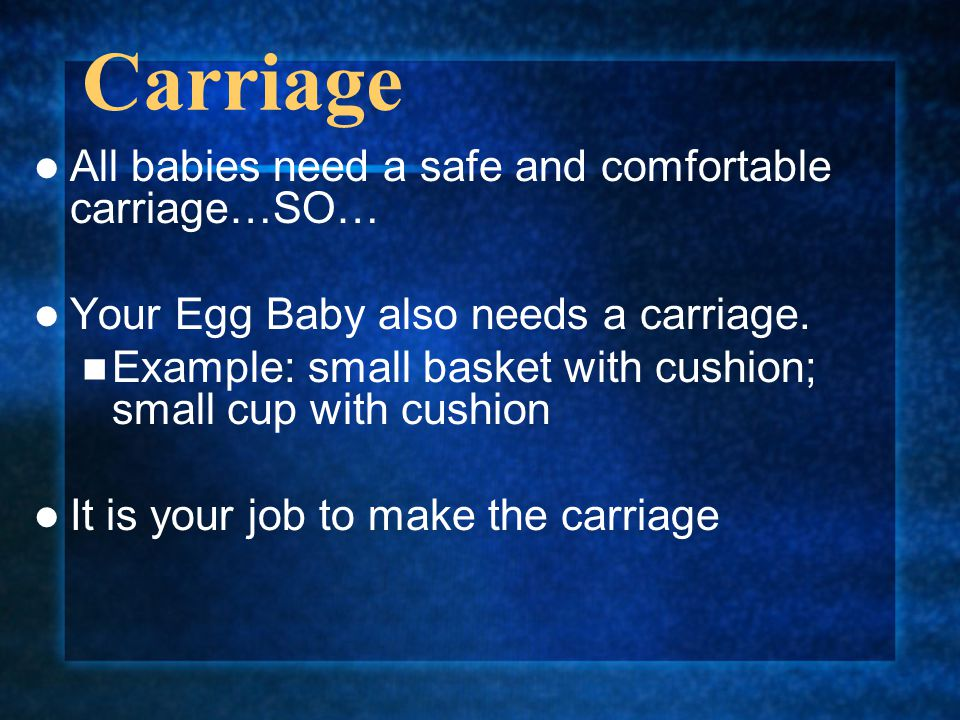 Carriage All babies need a safe and comfortable carriage…SO…