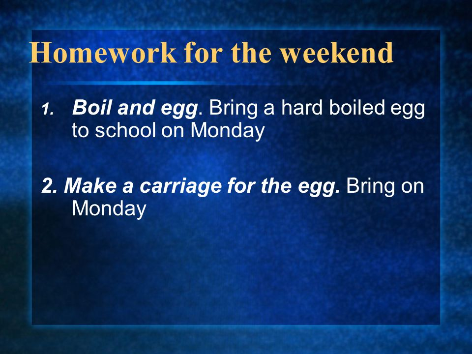 Homework for the weekend
