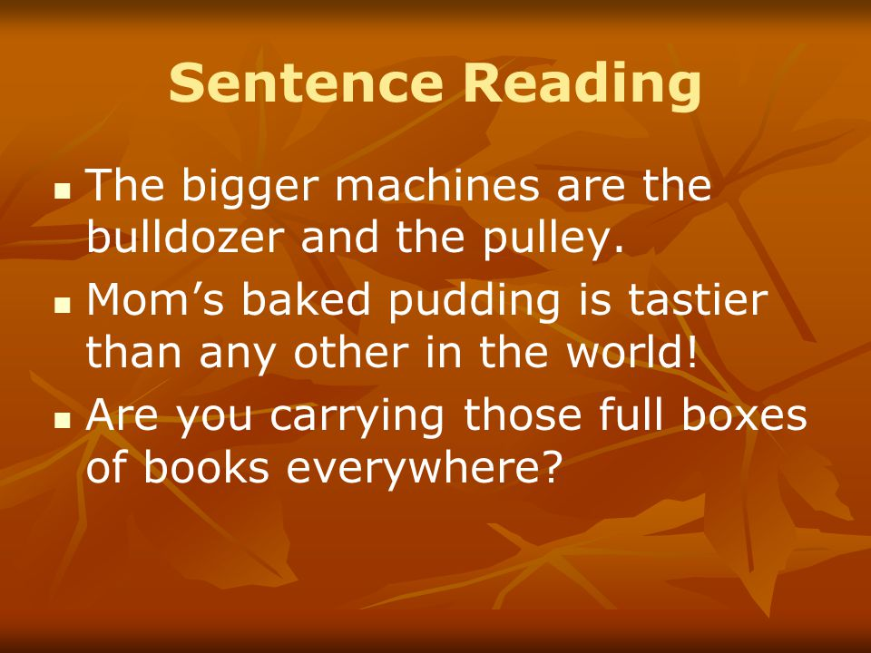 Sentence Reading The bigger machines are the bulldozer and the pulley.