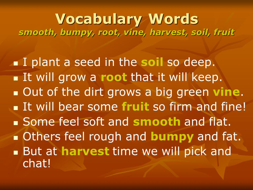Vocabulary Words smooth, bumpy, root, vine, harvest, soil, fruit