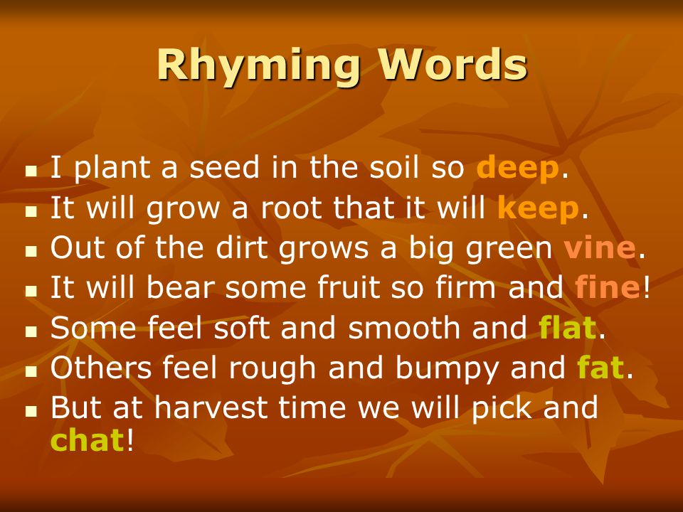 Rhyming Words I plant a seed in the soil so deep.