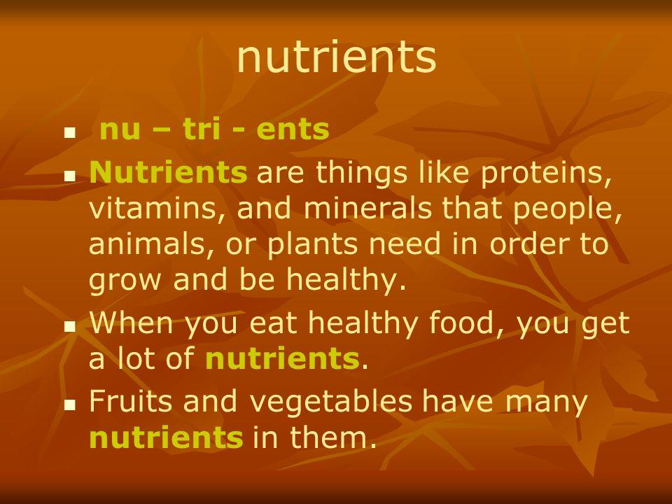 nutrients nu – tri - ents