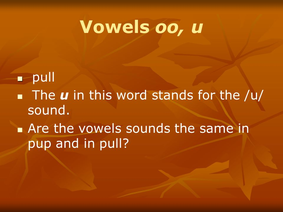 Vowels oo, u pull The u in this word stands for the /u/ sound.
