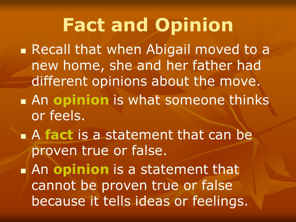 Fact and Opinion Recall that when Abigail moved to a new home, she and her father had different opinions about the move.