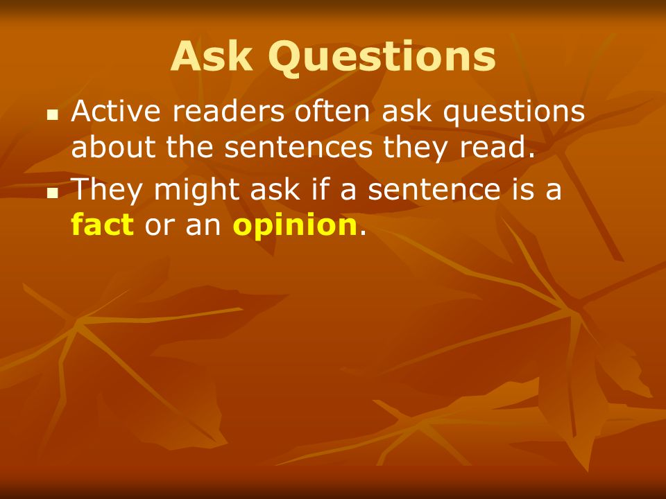 Ask Questions Active readers often ask questions about the sentences they read.