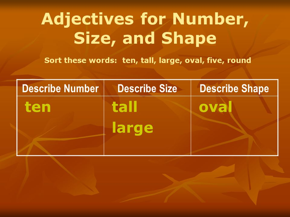 Adjectives for Number, Size, and Shape Sort these words: ten, tall, large, oval, five, round