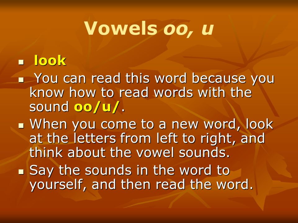 Vowels oo, u look. You can read this word because you know how to read words with the sound oo/u/.