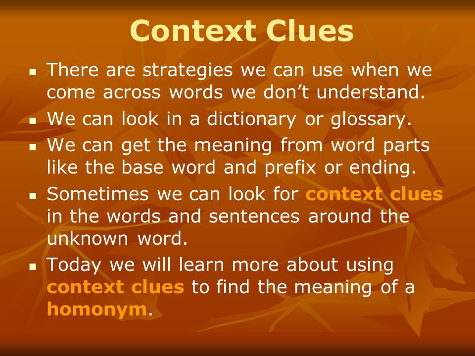 Context Clues There are strategies we can use when we come across words we don't understand. We can look in a dictionary or glossary.
