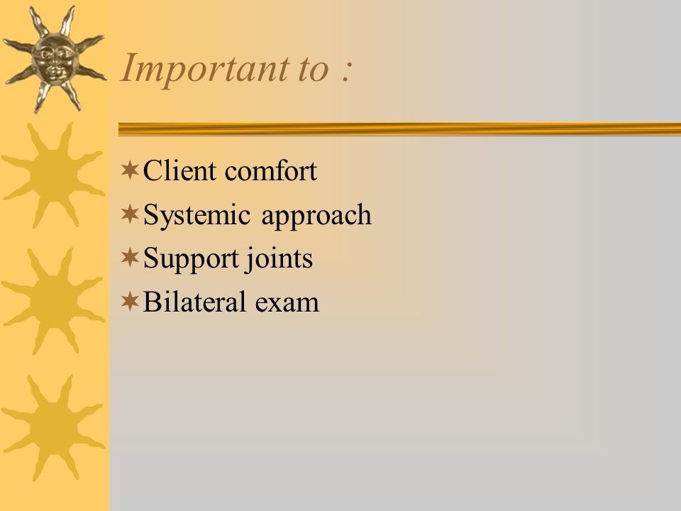 Important to : Client comfort Systemic approach Support joints