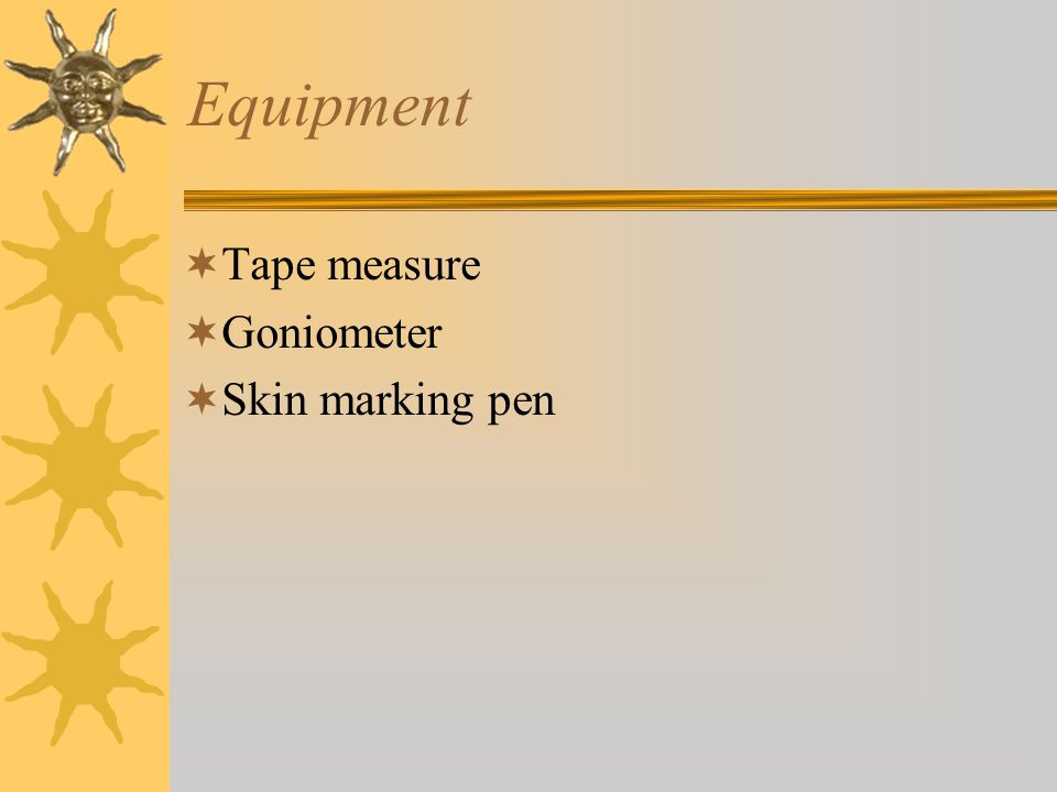 Equipment Tape measure Goniometer Skin marking pen
