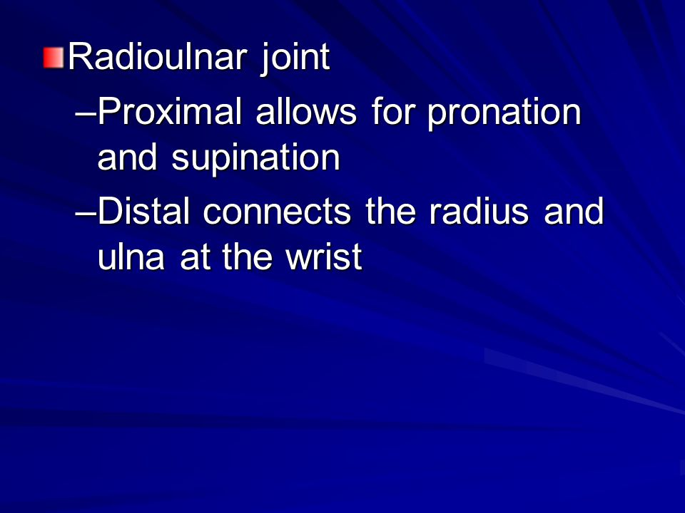 Radioulnar joint Proximal allows for pronation and supination.