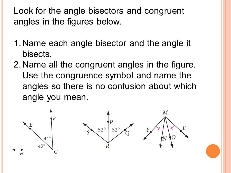 Look for the angle bisectors and congruent angles in the figures below.