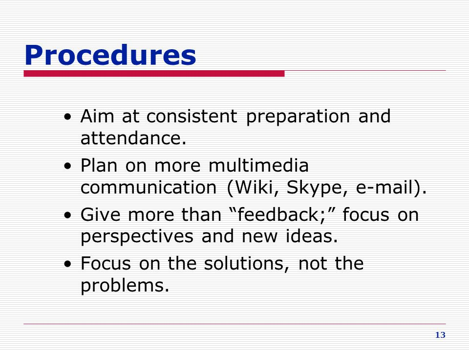 Procedures Aim at consistent preparation and attendance.