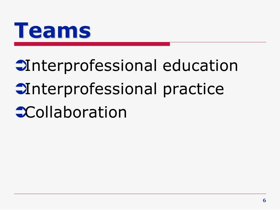 Teams Interprofessional education Interprofessional practice