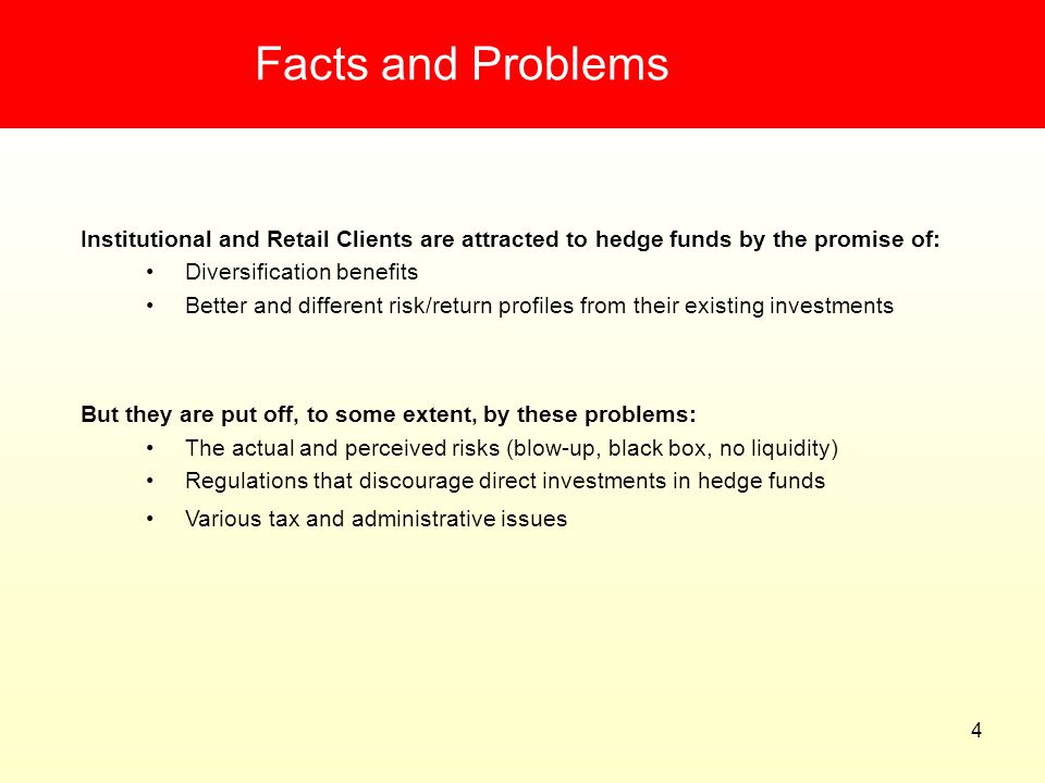 Facts and Problems Institutional and Retail Clients are attracted to hedge funds by the promise of: