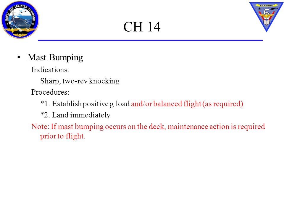 CH 14 Mast Bumping Indications: Sharp, two-rev knocking Procedures: