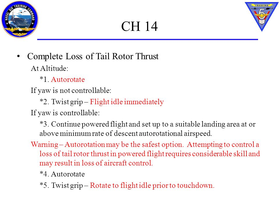 CH 14 Complete Loss of Tail Rotor Thrust At Altitude: *1. Autorotate