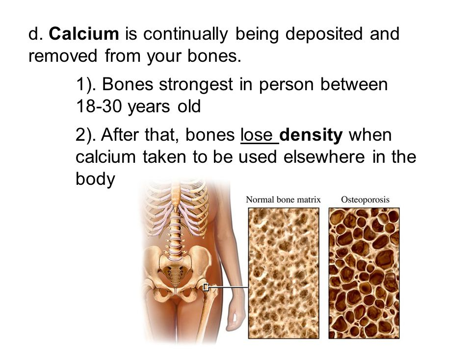 d. Calcium is continually being deposited and removed from your bones.