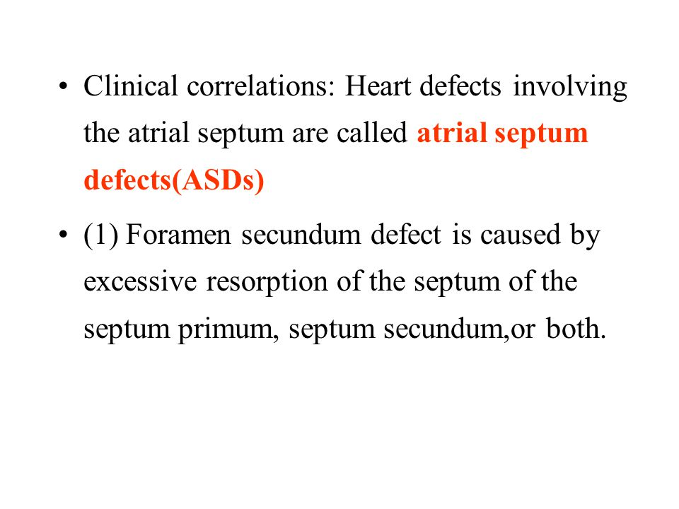 Clinical correlations: Heart defects involving the atrial septum are called atrial septum defects(ASDs)
