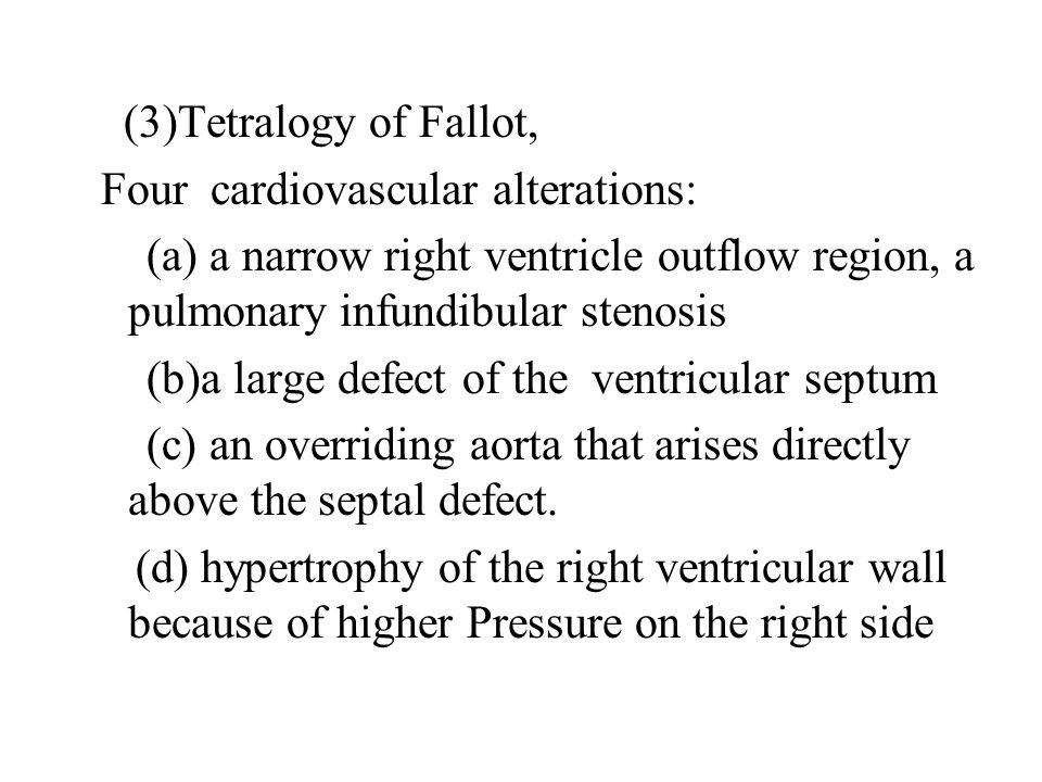 (3)Tetralogy of Fallot, Four cardiovascular alterations: (a) a narrow right ventricle outflow region, a pulmonary infundibular stenosis.