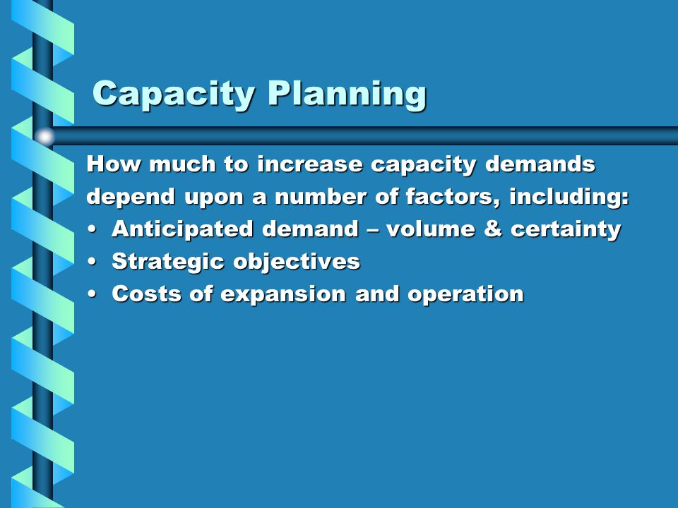 Capacity Planning How much to increase capacity demands