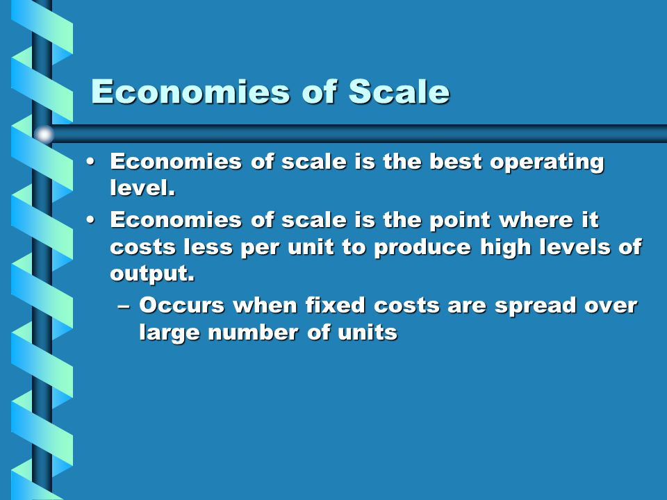 Economies of Scale Economies of scale is the best operating level.