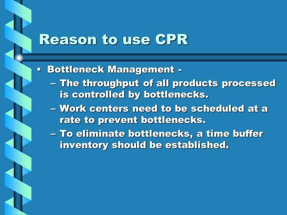 Reason to use CPR Bottleneck Management -