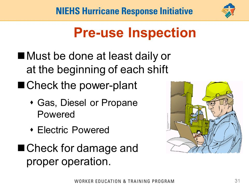 Pre-use Inspection Must be done at least daily or at the beginning of each shift. Check the power-plant.