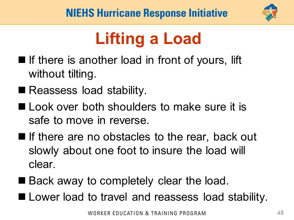 Lifting a Load If there is another load in front of yours, lift without tilting. Reassess load stability.