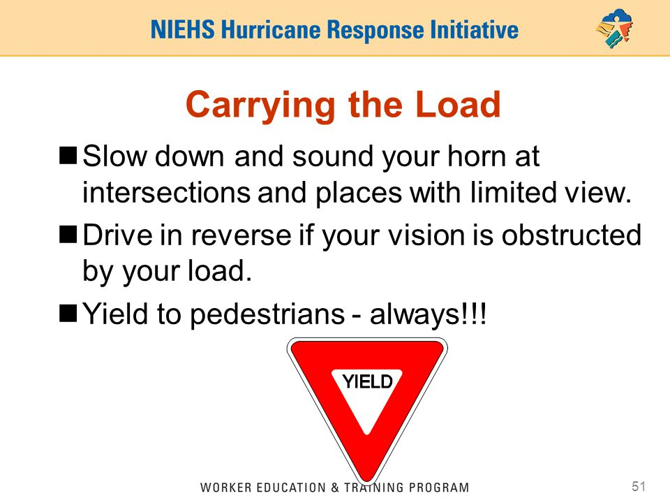 Carrying the Load Slow down and sound your horn at intersections and places with limited view.