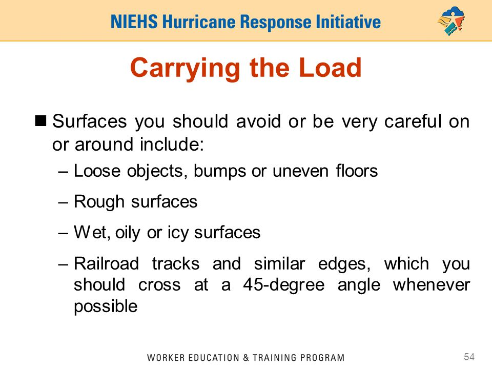 Carrying the Load Surfaces you should avoid or be very careful on or around include: Loose objects, bumps or uneven floors.