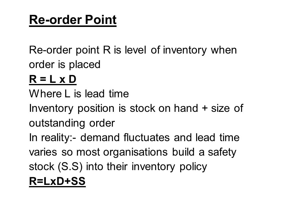 Re-order Point Re-order point R is level of inventory when