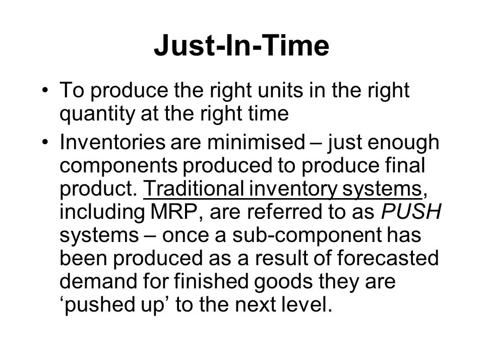 Just-In-Time To produce the right units in the right quantity at the right time.