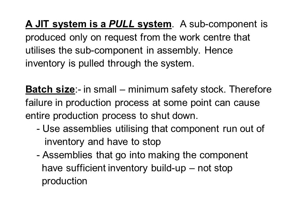 A JIT system is a PULL system. A sub-component is