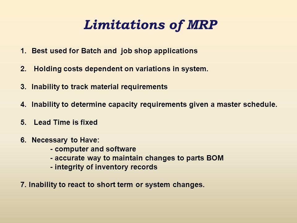 Limitations of MRP Best used for Batch and job shop applications