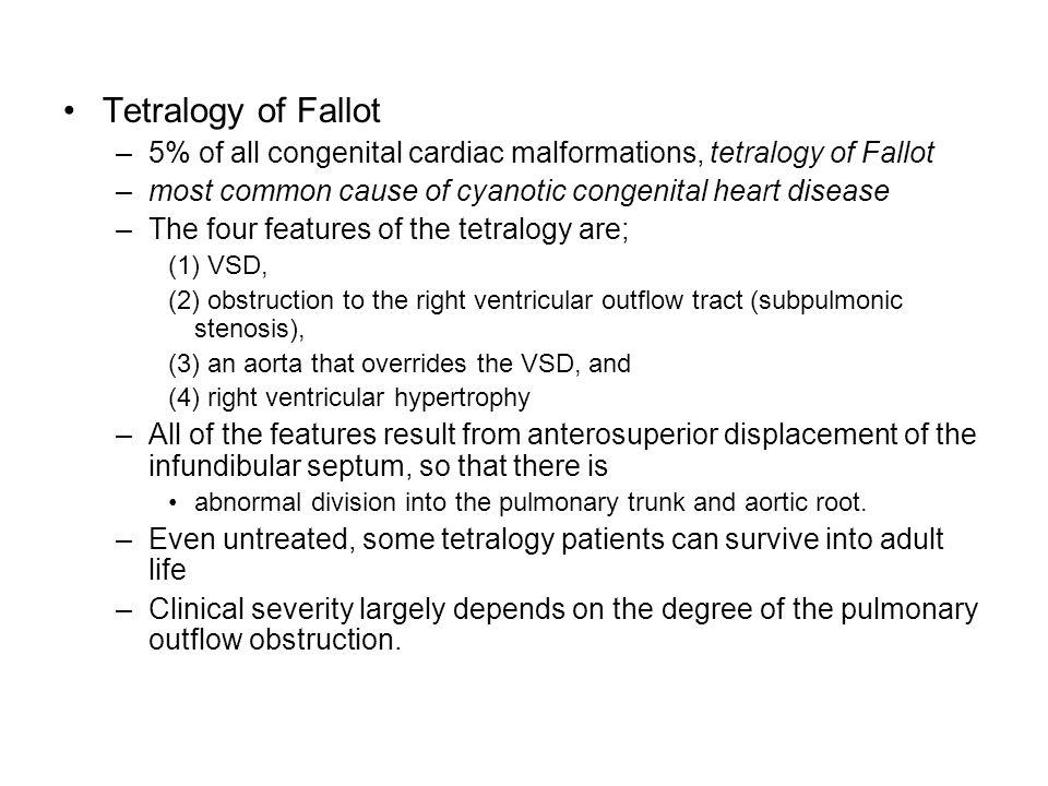 Tetralogy of Fallot 5% of all congenital cardiac malformations, tetralogy of Fallot. most common cause of cyanotic congenital heart disease.