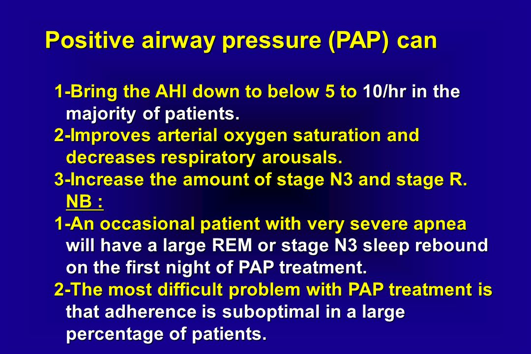 Positive airway pressure (PAP) can