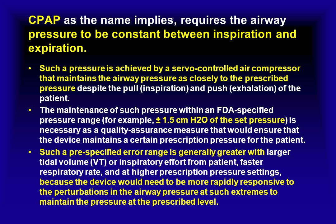 CPAP as the name implies, requires the airway pressure to be constant between inspiration and expiration.