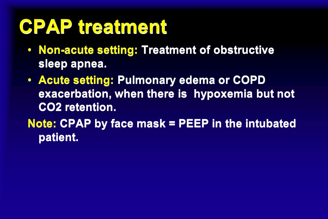CPAP treatment Non-acute setting: Treatment of obstructive sleep apnea.