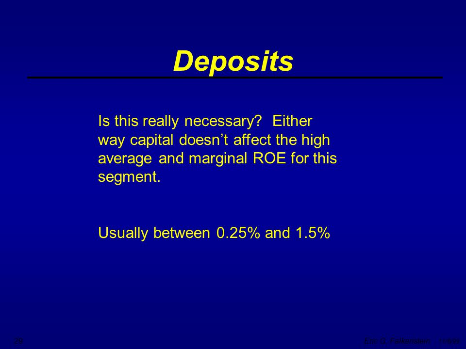 Deposits Is this really necessary Either way capital doesn't affect the high average and marginal ROE for this segment.