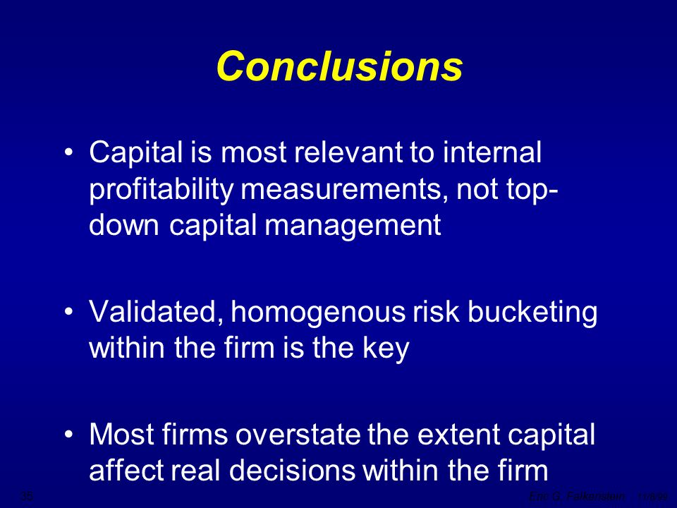 Conclusions Capital is most relevant to internal profitability measurements, not top-down capital management.
