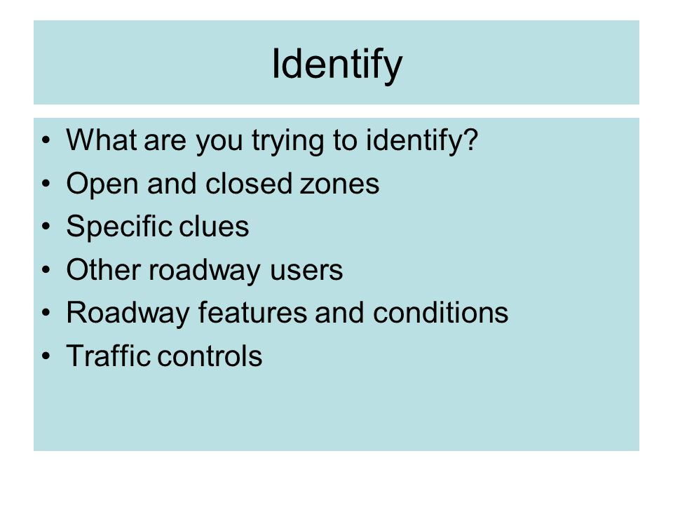 Identify What are you trying to identify Open and closed zones