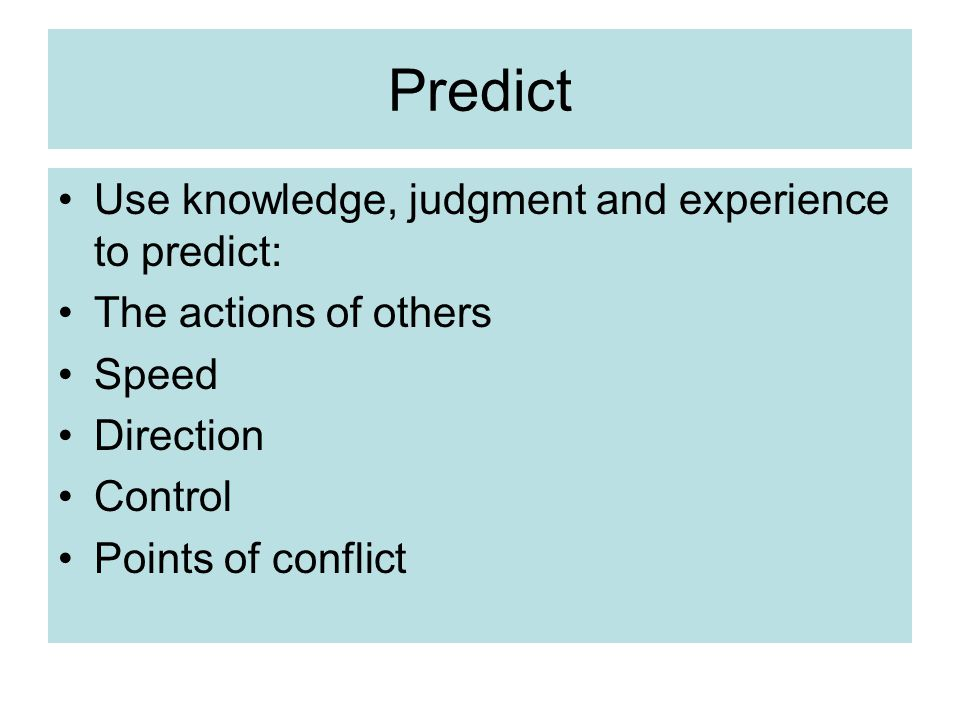 Predict Use knowledge, judgment and experience to predict: