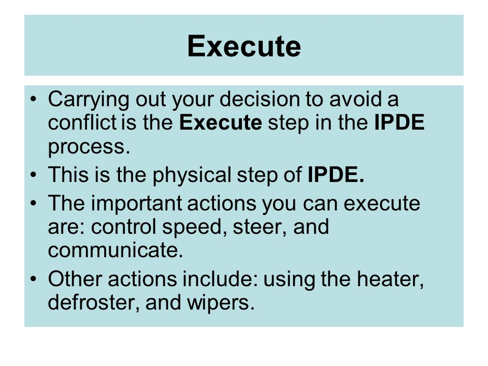 Execute Carrying out your decision to avoid a conflict is the Execute step in the IPDE process. This is the physical step of IPDE.