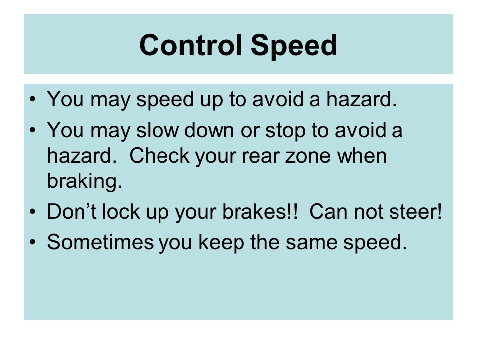 Control Speed You may speed up to avoid a hazard.