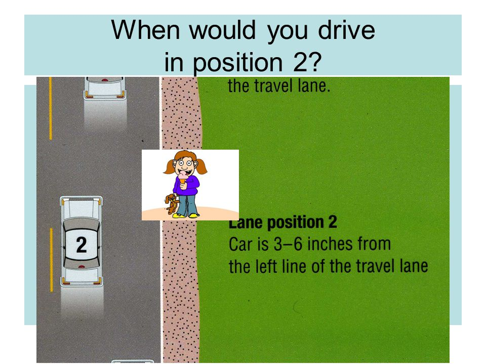When would you drive in position 2